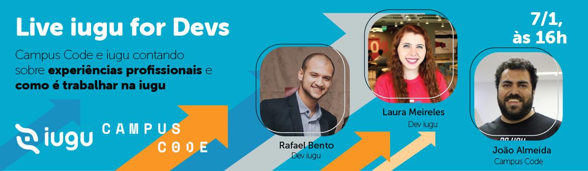 Live iugu for Devs. Com João Almeida, da Campus Code, e Rafael Bento e Laura Meireles, devs iugu, contando sobre experiências profissionais e como é trabalhar na iugu. Dia 07/01, às 16h.